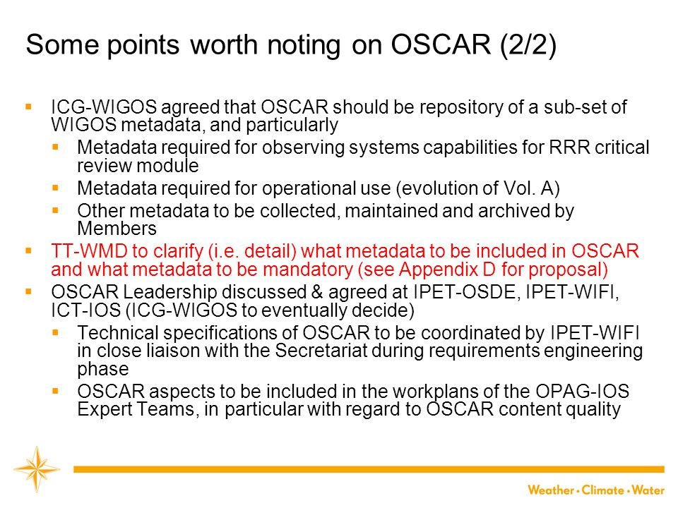 Some points worth noting on OSCAR (2/2)  ICG-WIGOS agreed that OSCAR should be repository of a sub-set of WIGOS metadata, and particularly  Metadata