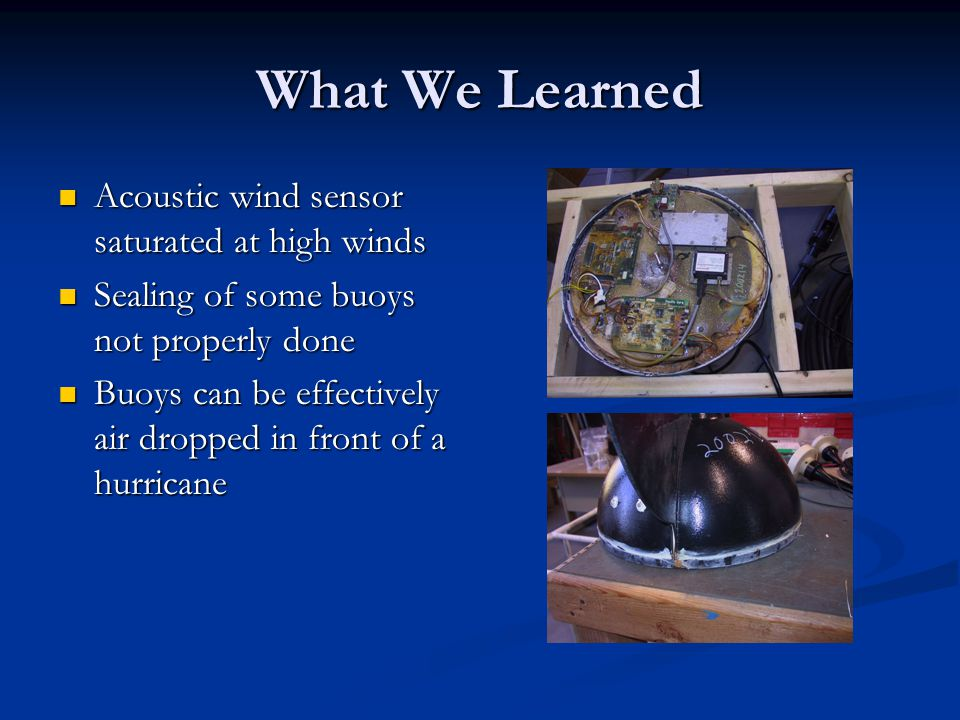 What We Learned Acoustic wind sensor saturated at high winds Acoustic wind sensor saturated at high winds Sealing of some buoys not properly done Seal