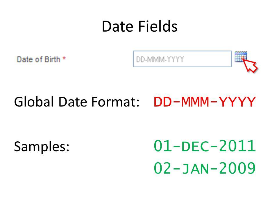 Date Fields Global Date Format: DD-MMM-YYYY Samples: 01-DEC-2011 02-JAN-2009