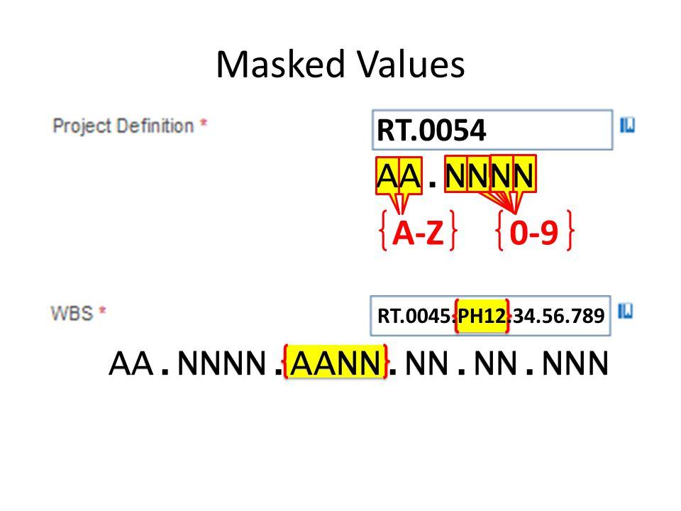 A-Z0-9 Masked Values AA.NNNN RT.____RT.0054 AA.NNNN.AANN.NN.NN.NNN RT.0045.PH12.34.56.789