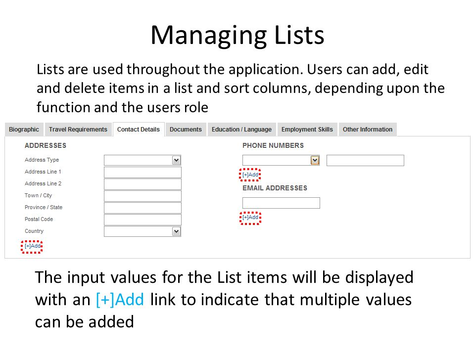 Managing Lists Lists are used throughout the application. Users can add, edit and delete items in a list and sort columns, depending upon the function