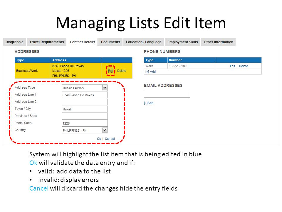 Managing Lists Edit Item System will highlight the list item that is being edited in blue Ok will validate the data entry and if: valid: add data to t