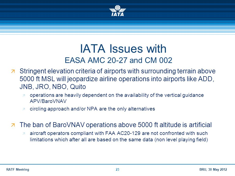 BRU, 30 May 2012RATF Meetring23 IATA Issues with EASA AMC 20-27 and CM 002  Stringent elevation criteria of airports with surrounding terrain above 5