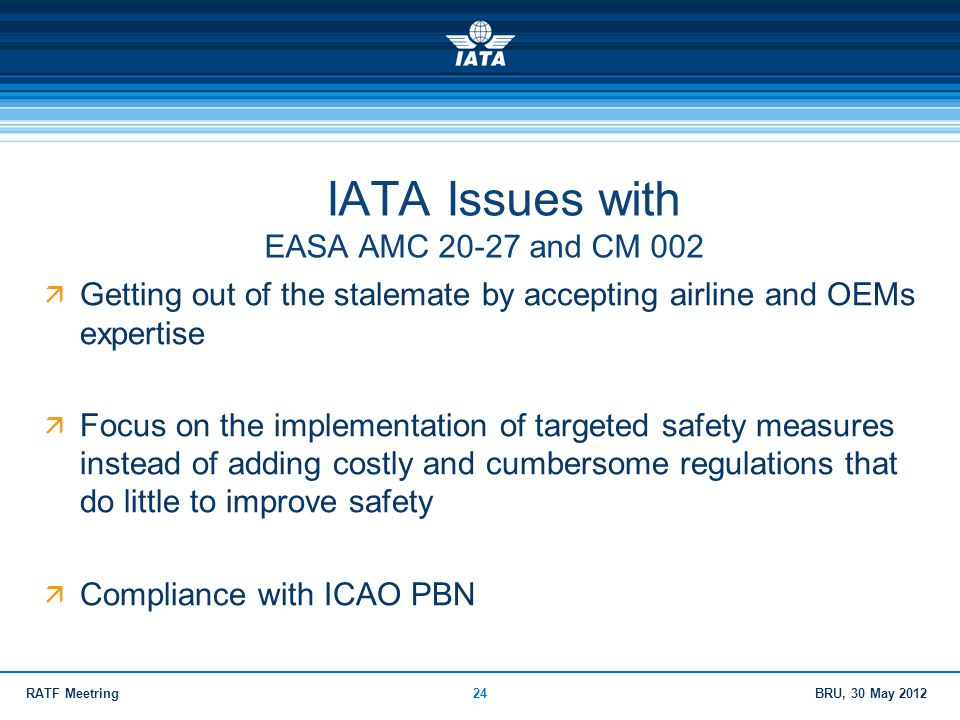BRU, 30 May 2012RATF Meetring24 IATA Issues with EASA AMC 20-27 and CM 002  Getting out of the stalemate by accepting airline and OEMs expertise  Fo