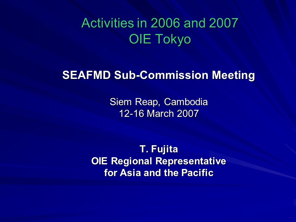 Activities in 2006 and 2007 OIE Tokyo SEAFMD Sub-Commission Meeting Siem Reap, Cambodia March 2007 T.