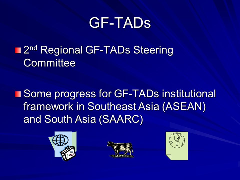 GF-TADs 2 nd Regional GF-TADs Steering Committee Some progress for GF-TADs institutional framework in Southeast Asia (ASEAN) and South Asia (SAARC)