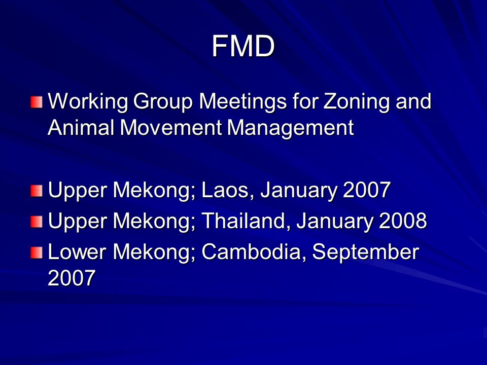 FMD Working Group Meetings for Zoning and Animal Movement Management Upper Mekong; Laos, January 2007 Upper Mekong; Thailand, January 2008 Lower Mekong; Cambodia, September 2007