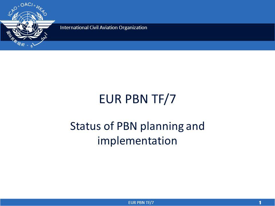 International Civil Aviation Organization EUR PBN TF/7 1 Status of PBN planning and implementation 1
