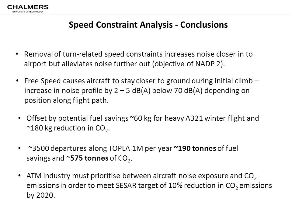 Speed Constraint Analysis - Conclusions Free Speed causes aircraft to stay closer to ground during initial climb – increase in noise profile by 2 – 5 dB(A) below 70 dB(A) depending on position along flight path.