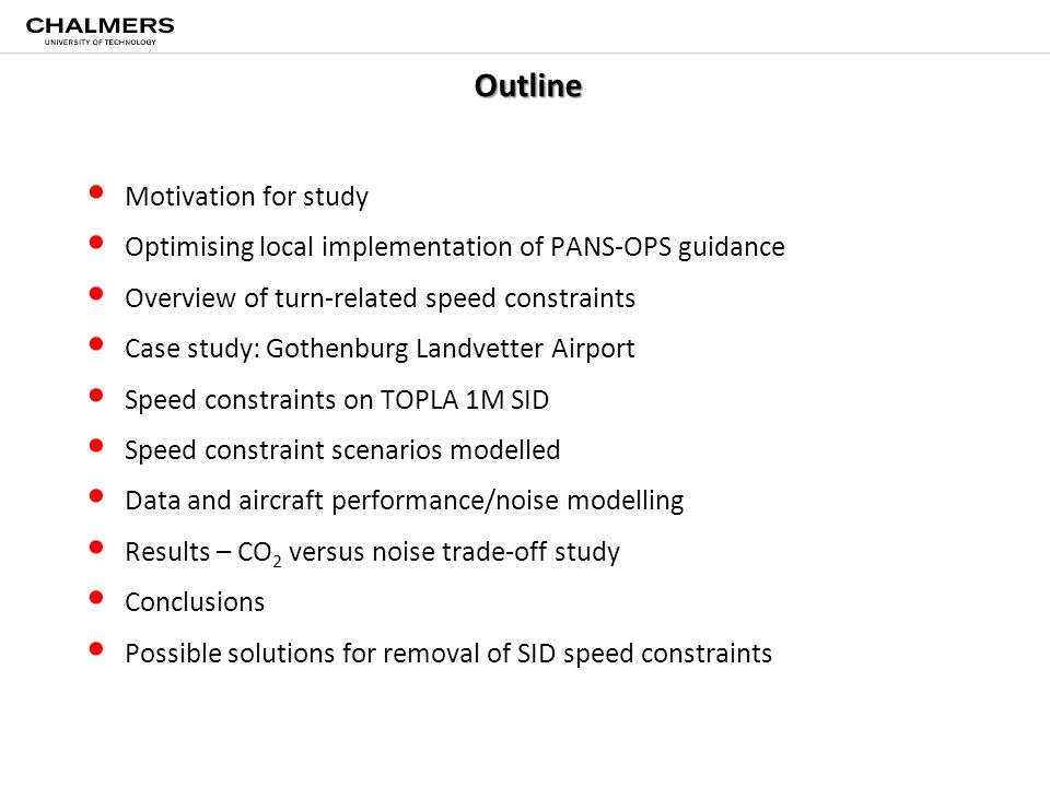 Outline Motivation for study Optimising local implementation of PANS-OPS guidance Overview of turn-related speed constraints Case study: Gothenburg La