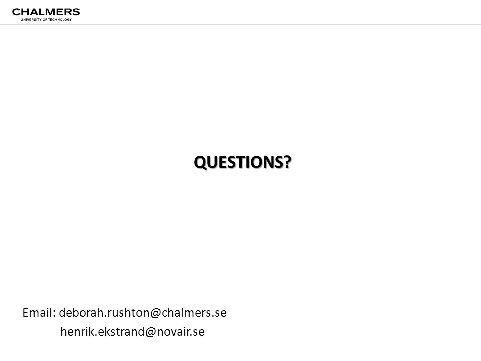 QUESTIONS Email: deborah.rushton@chalmers.se henrik.ekstrand@novair.se