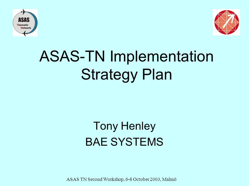 ASAS TN Second Workshop, 6-8 October 2003, Malmö ASAS-TN Implementation Strategy Plan Tony Henley BAE SYSTEMS