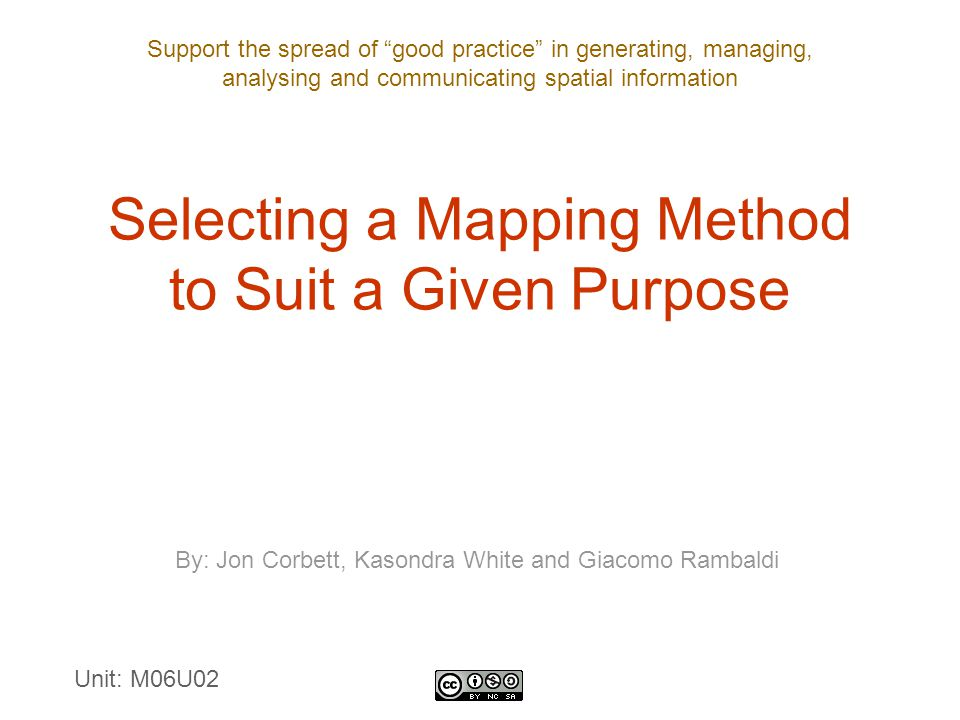 "Support the spread of ""good practice"" in generating, managing, analysing and communicating spatial information Selecting a Mapping Method to Suit a Gi"