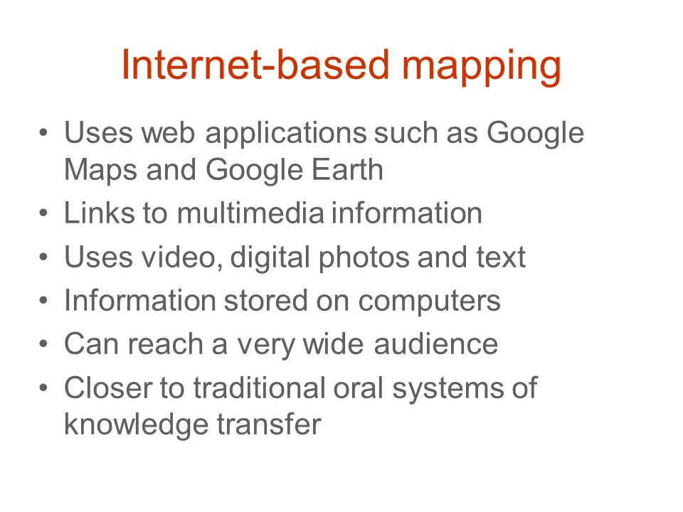 Internet-based mapping Uses web applications such as Google Maps and Google Earth Links to multimedia information Uses video, digital photos and text