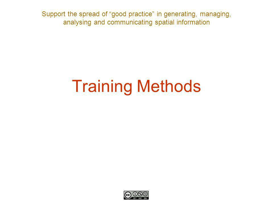 Support the spread of good practice in generating, managing, analysing and communicating spatial information Training Methods
