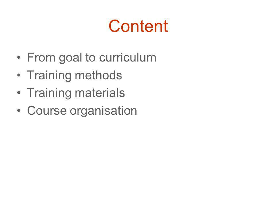 Content From goal to curriculum Training methods Training materials Course organisation