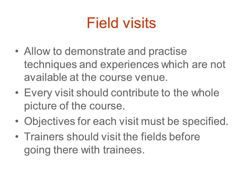 Field visits Allow to demonstrate and practise techniques and experiences which are not available at the course venue.