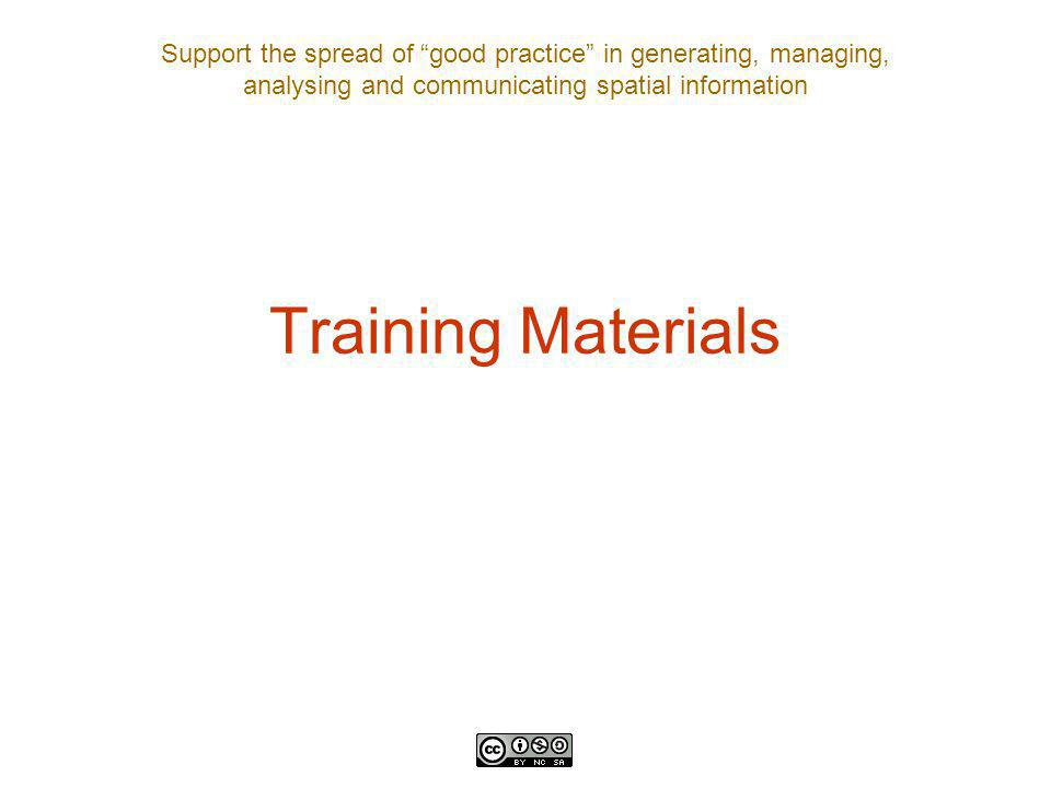 Support the spread of good practice in generating, managing, analysing and communicating spatial information Training Materials