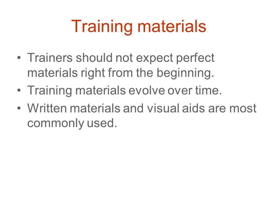 Training materials Trainers should not expect perfect materials right from the beginning.