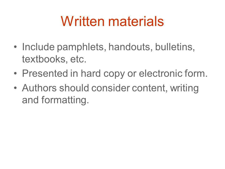 Written materials Include pamphlets, handouts, bulletins, textbooks, etc.