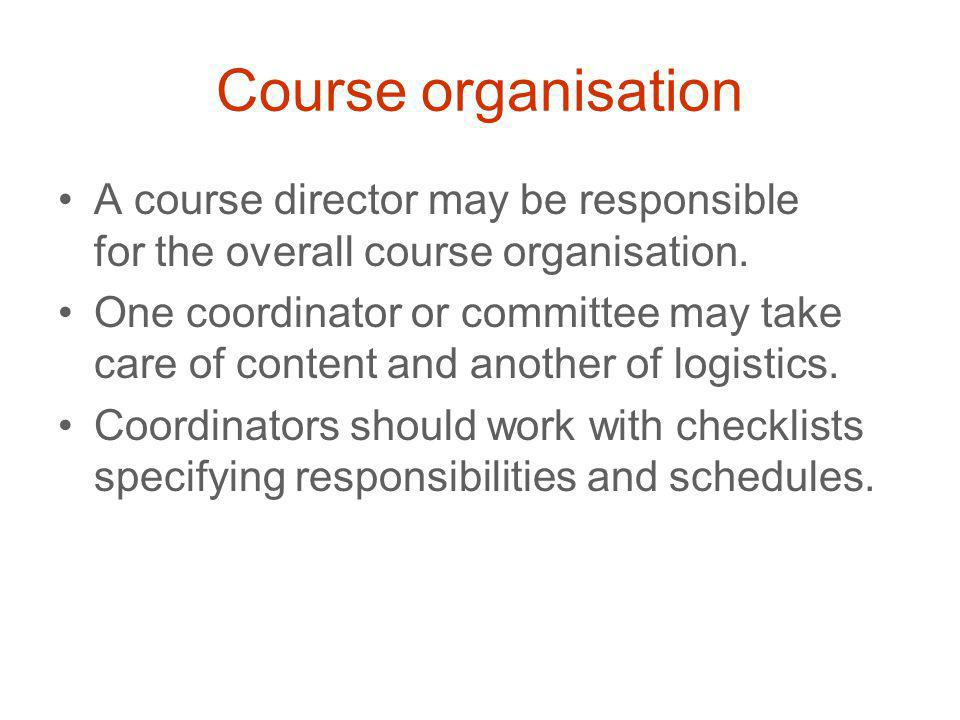 Course organisation A course director may be responsible for the overall course organisation.