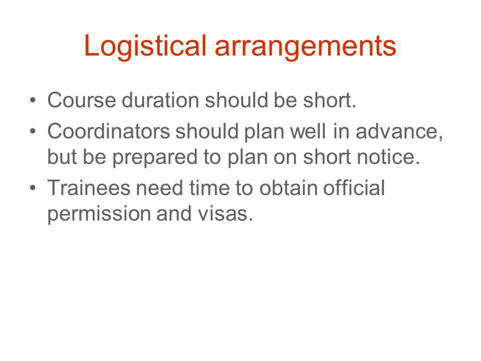 Logistical arrangements Course duration should be short.