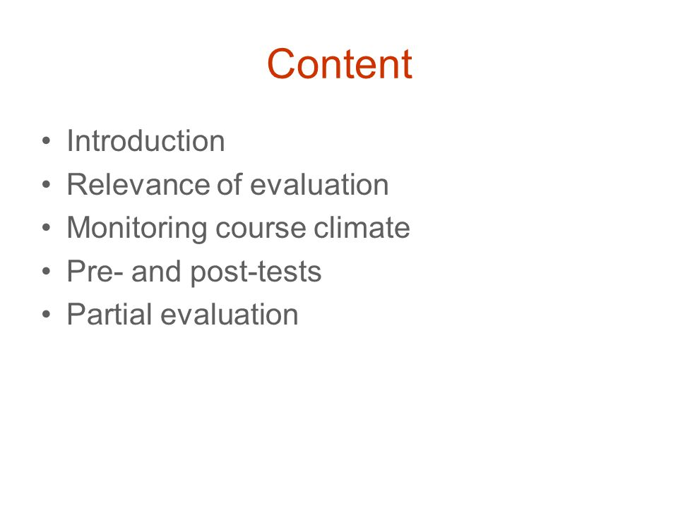 Content Introduction Relevance of evaluation Monitoring course climate Pre- and post-tests Partial evaluation