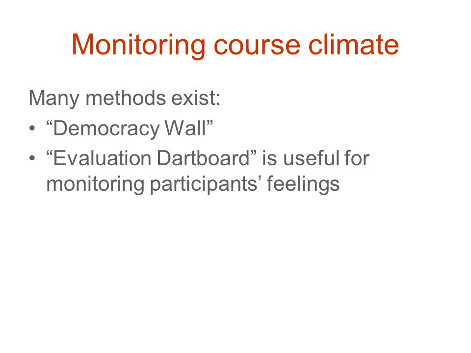 Monitoring course climate Many methods exist: Democracy Wall Evaluation Dartboard is useful for monitoring participants' feelings