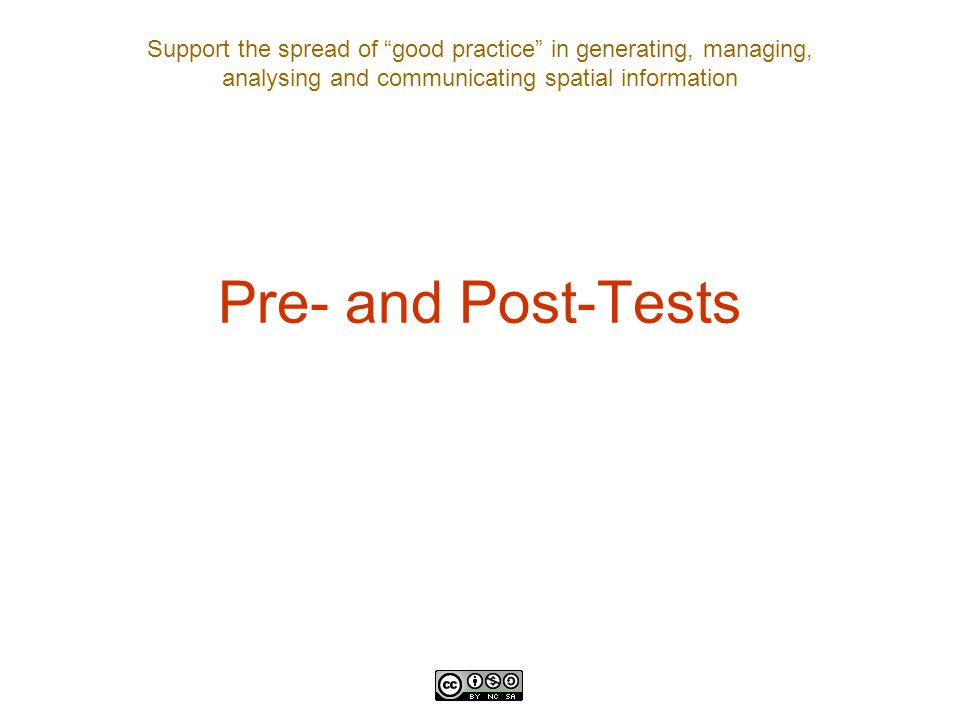 Support the spread of good practice in generating, managing, analysing and communicating spatial information Pre- and Post-Tests