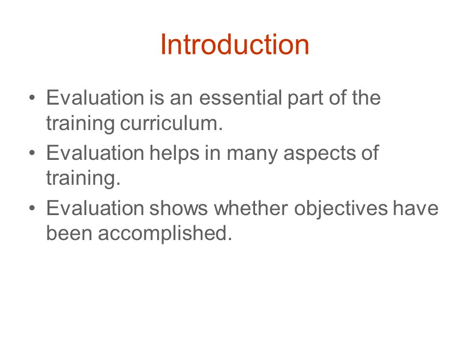 Introduction Evaluation is an essential part of the training curriculum.