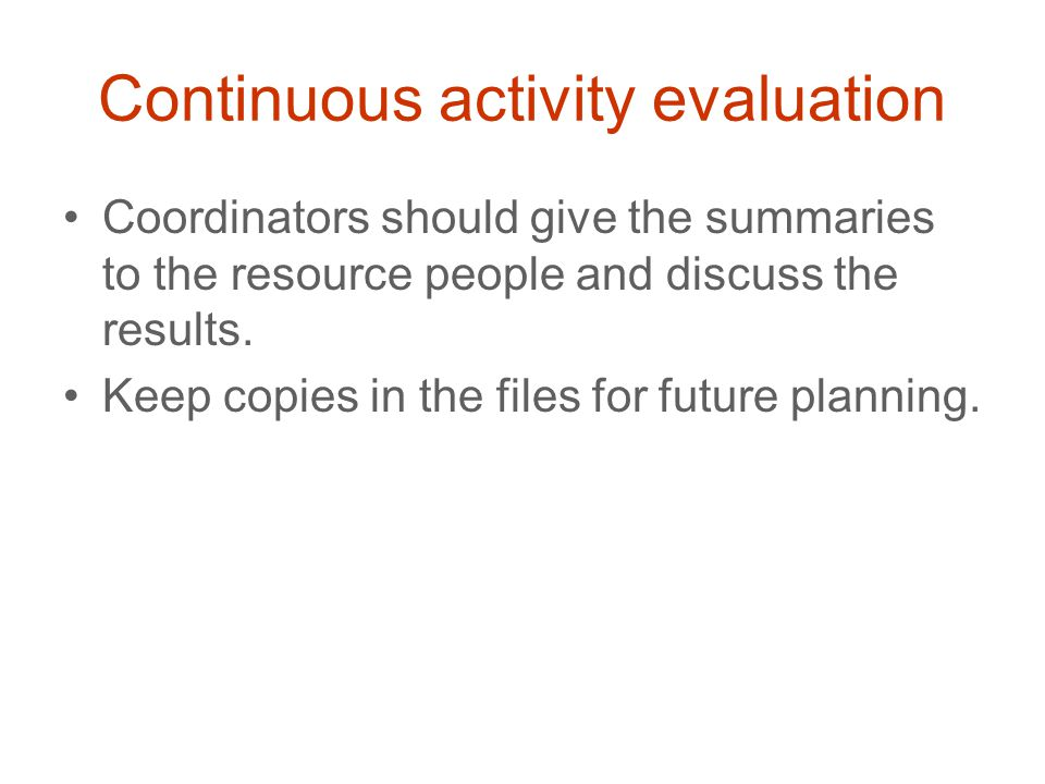 Continuous activity evaluation Coordinators should give the summaries to the resource people and discuss the results.