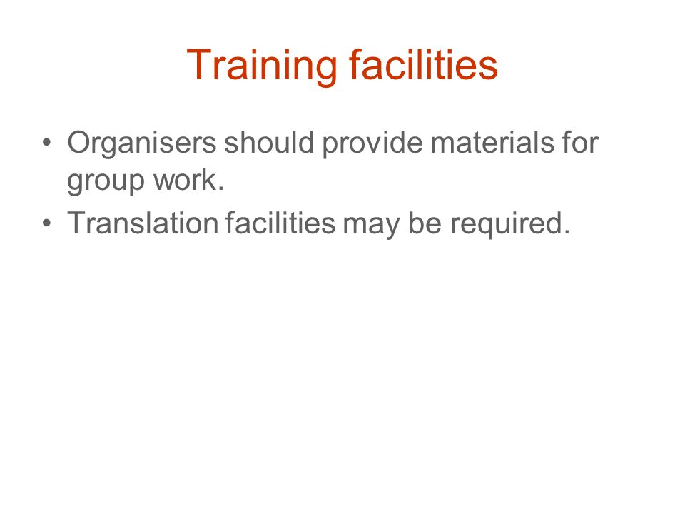 Training facilities Organisers should provide materials for group work.