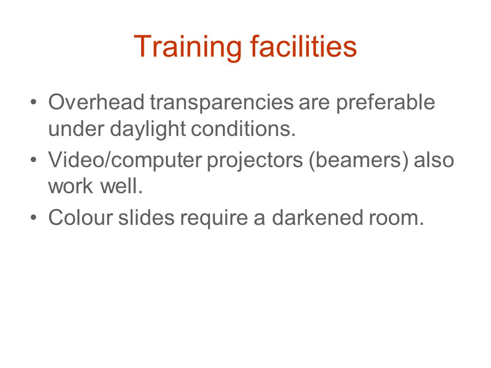 Training facilities Overhead transparencies are preferable under daylight conditions.
