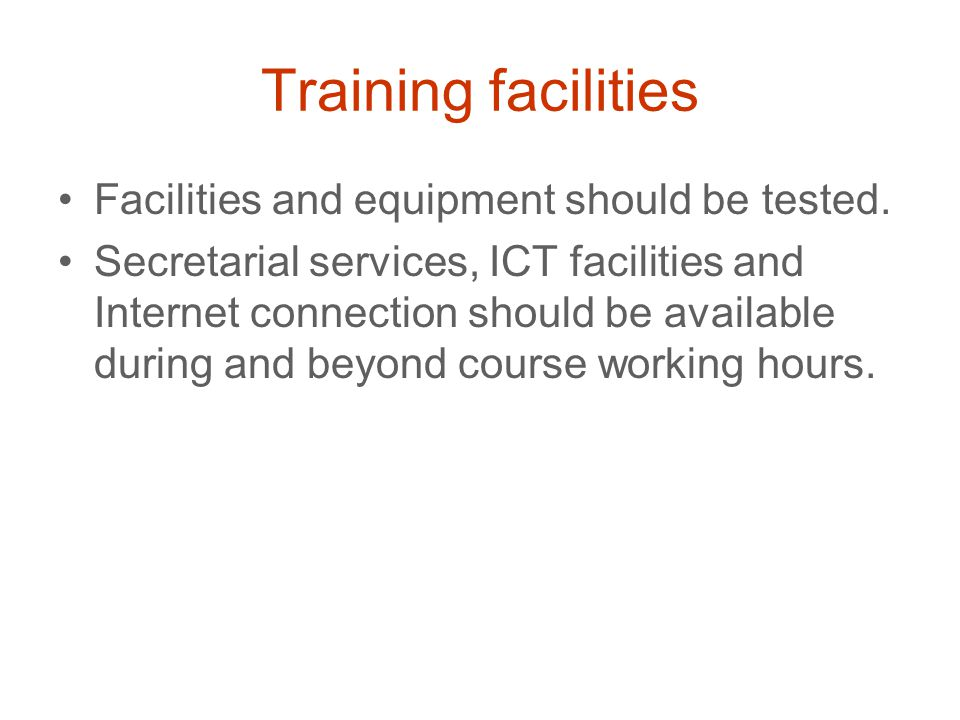 Training facilities Facilities and equipment should be tested.
