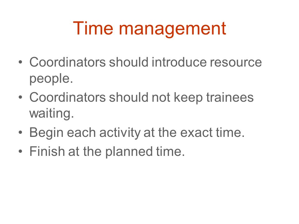 Time management Coordinators should introduce resource people.