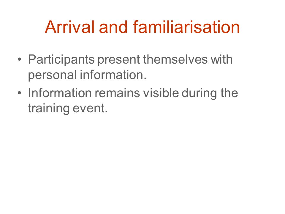 Arrival and familiarisation A formal or informal opening ceremony may be arranged.