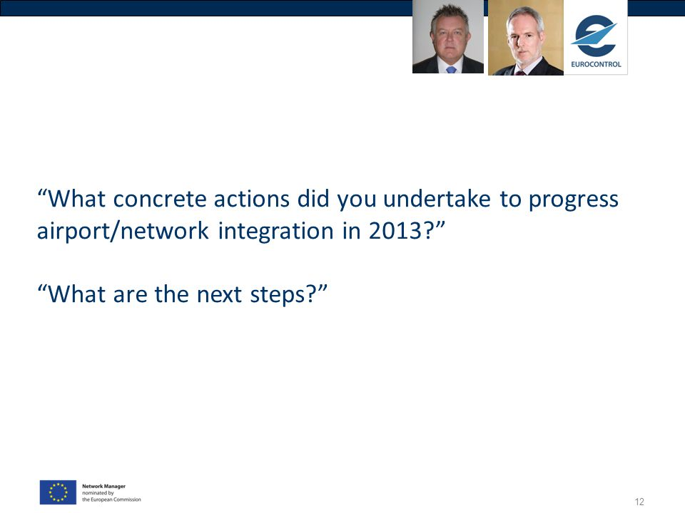 """12 """"What concrete actions did you undertake to progress airport/network integration in 2013?"""" """"What are the next steps?"""""""