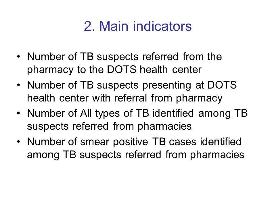2. Main indicators Number of TB suspects referred from the pharmacy to the DOTS health center Number of TB suspects presenting at DOTS health center w