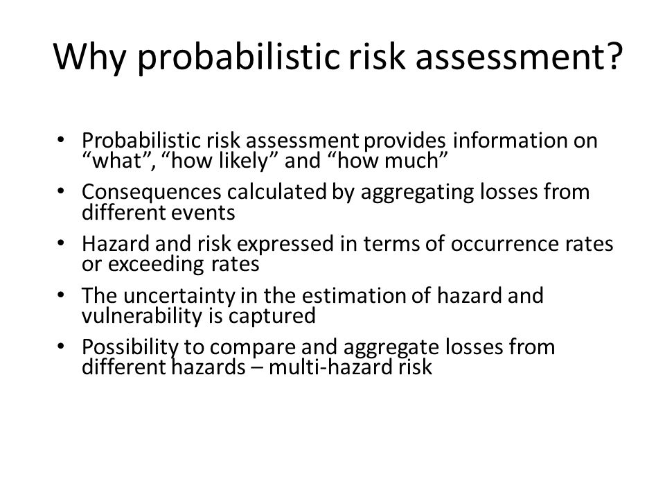 Why probabilistic risk assessment.