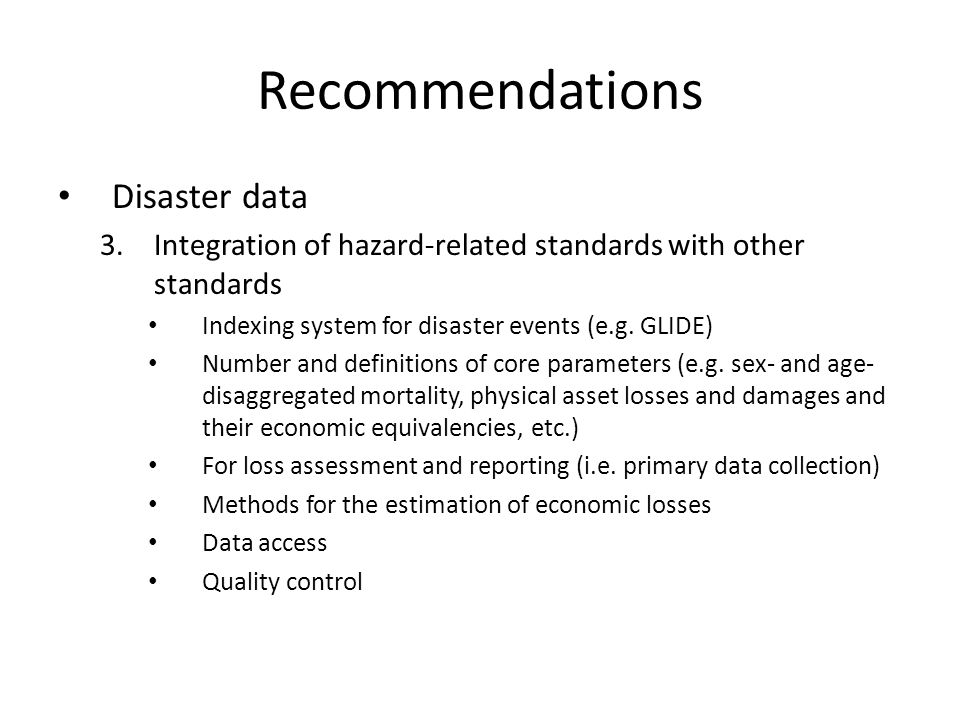 Recommendations Disaster data 3.Integration of hazard-related standards with other standards Indexing system for disaster events (e.g.