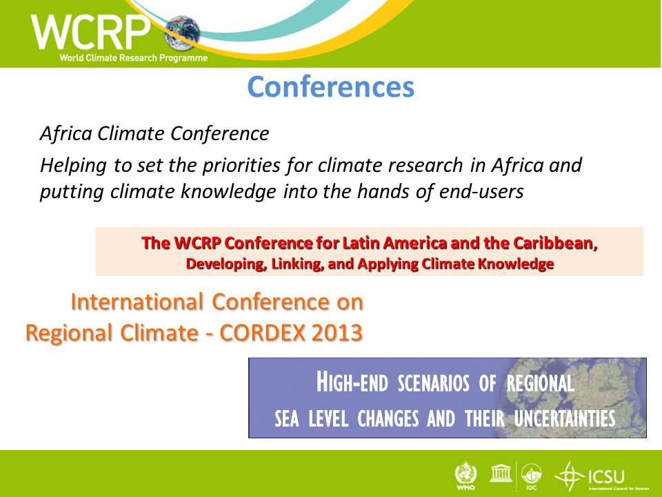 Conferences Africa Climate Conference Helping to set the priorities for climate research in Africa and putting climate knowledge into the hands of end-users The WCRP Conference for Latin America and the Caribbean, Developing, Linking, and Applying Climate Knowledge International Conference on Regional Climate - CORDEX 2013