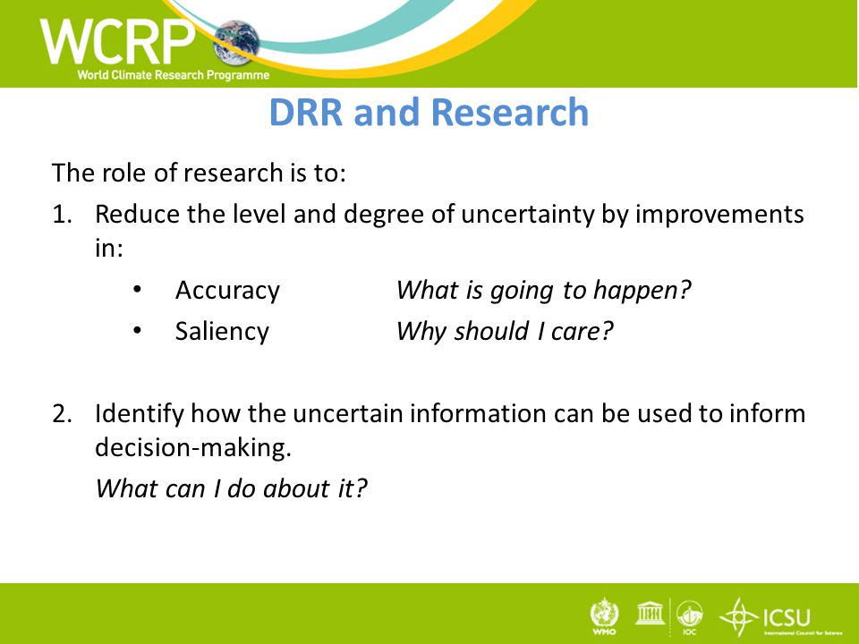 The role of research is to: 1.Reduce the level and degree of uncertainty by improvements in: AccuracyWhat is going to happen.