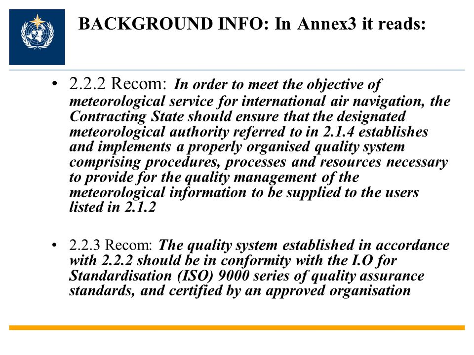 Background… ICAO Amendment 75 whose effective date is Nov 2010 will have implementation of QMS as a Standard for Members in the provision of met services to international aviation.
