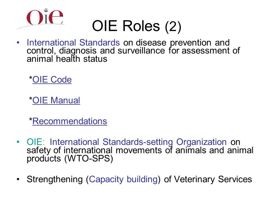 OIE Roles (2) International Standards on disease prevention and control, diagnosis and surveillance for assessment of animal health status *OIE Code *