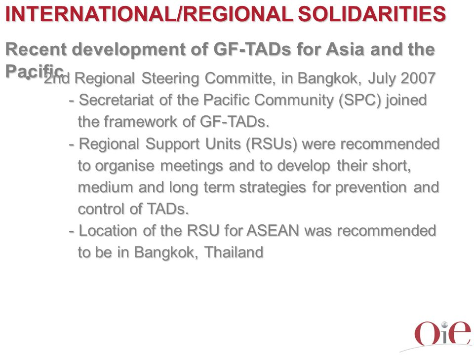 INTERNATIONAL/REGIONAL SOLIDARITIES Recent development of GF-TADs for Asia and the Pacific 2nd Regional Steering Committe, in Bangkok, July 20072nd Re