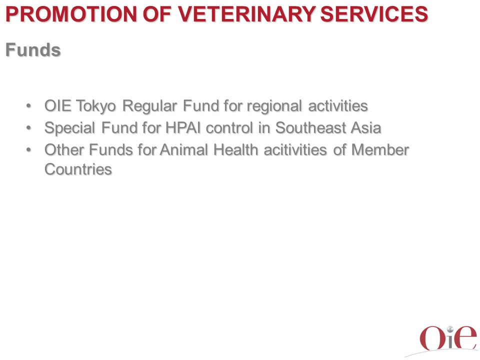 PROMOTION OF VETERINARY SERVICES Funds OIE Tokyo Regular Fund for regional activitiesOIE Tokyo Regular Fund for regional activities Special Fund for H