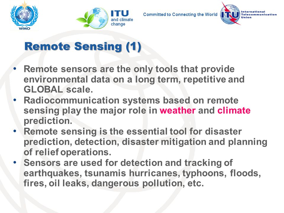 Committed to Connecting the World Remote sensors are the only tools that provide environmental data on a long term, repetitive and GLOBAL scale.