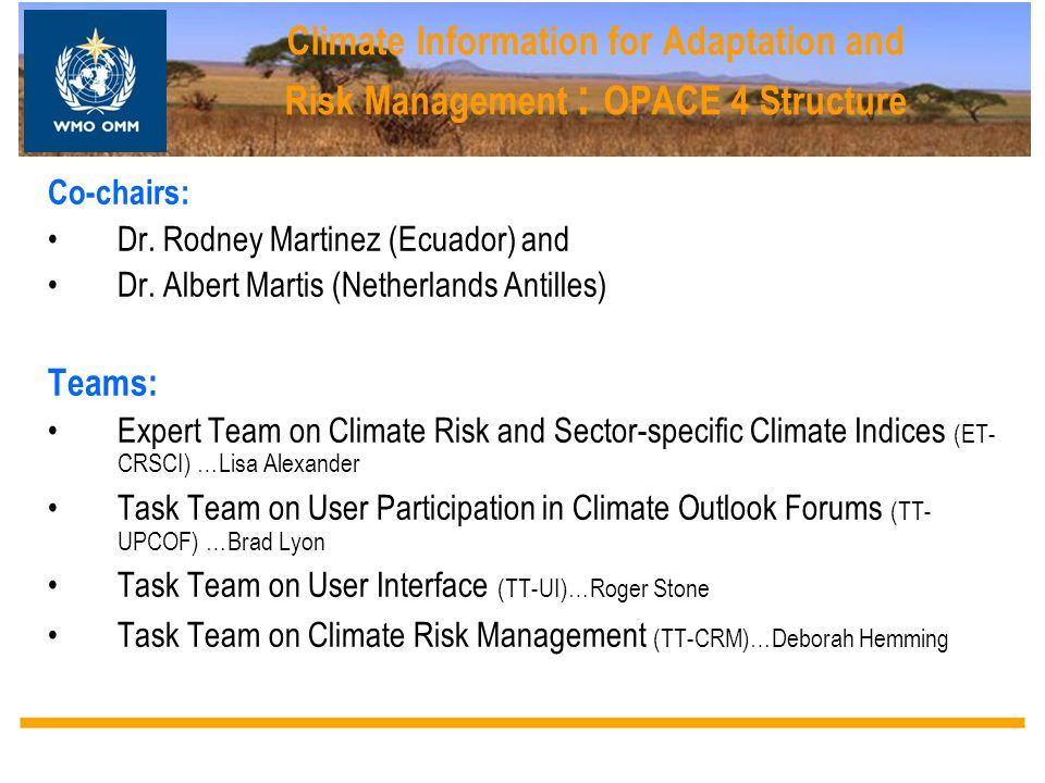 Climate Information for Adaptation and Risk Management : OPACE 4 Structure Co-chairs: Dr. Rodney Martinez (Ecuador) and Dr. Albert Martis (Netherlands