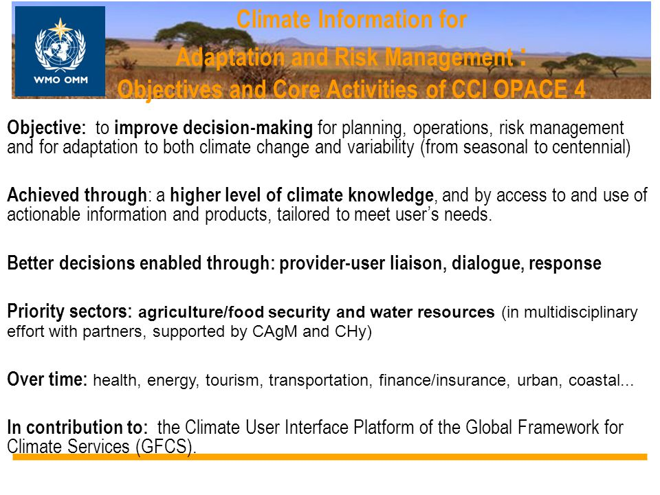 Climate Information for Adaptation and Risk Management : Objectives and Core Activities of CCl OPACE 4 Objective: to improve decision-making for plann
