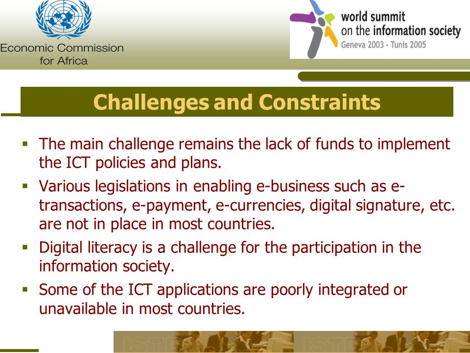 Challenges and Constraints  The main challenge remains the lack of funds to implement the ICT policies and plans.